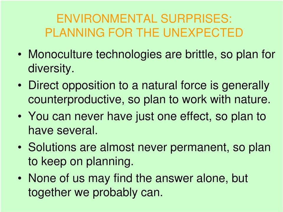 Direct opposition to a natural force is generally counterproductive, so plan to work with nature.