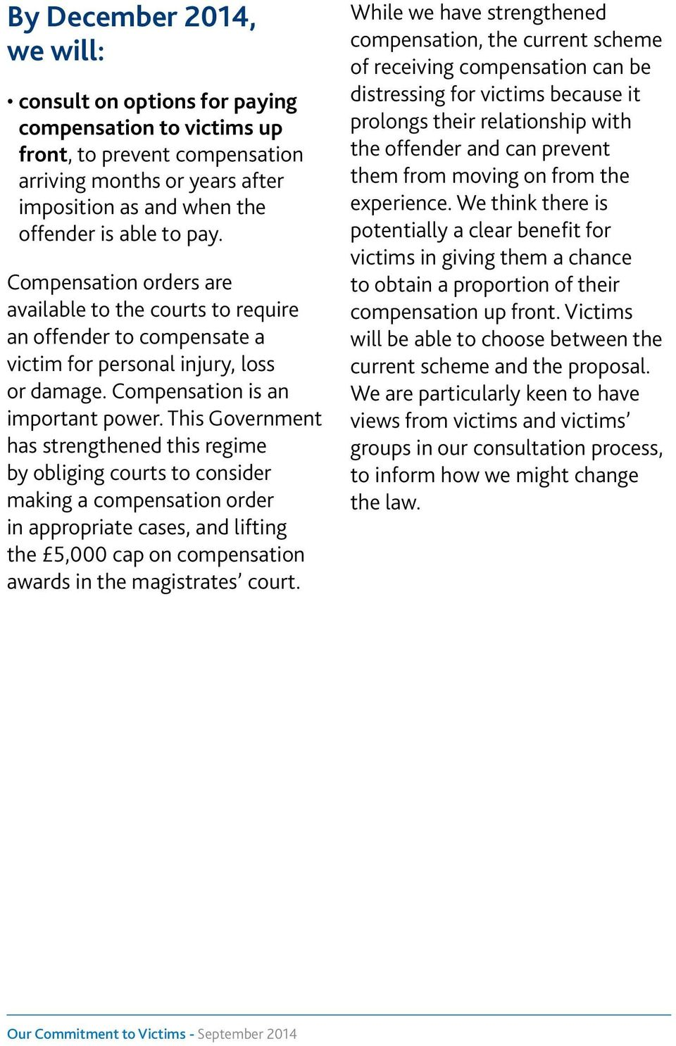 This Government has strengthened this regime by obliging courts to consider making a compensation order in appropriate cases, and lifting the 5,000 cap on compensation awards in the magistrates court.
