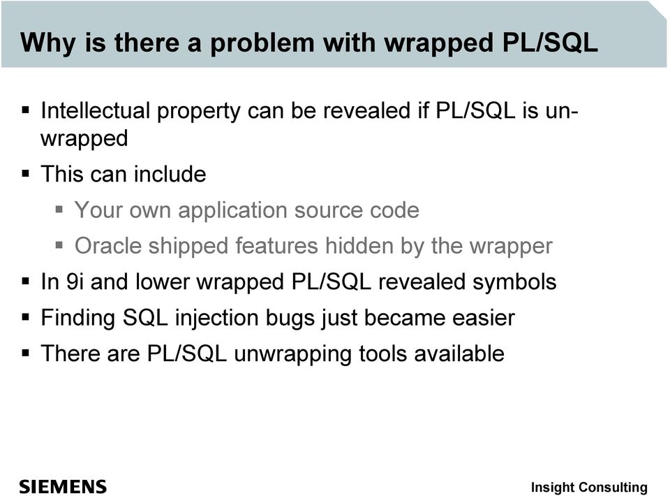 features hidden by the wrapper In 9i and lower wrapped PL/SQL revealed symbols