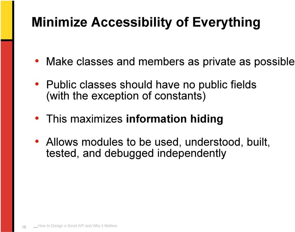 the exception of constants) This maximizes information hiding Allows