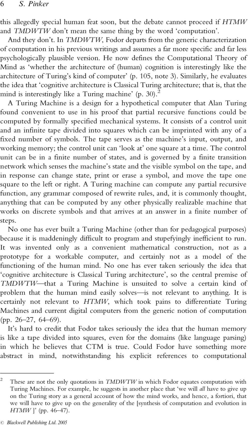 He now defines the Computational Theory of Mind as whether the architecture of (human) cognition is interestingly like the architecture of Turing s kind of computer (p. 105, note 3).