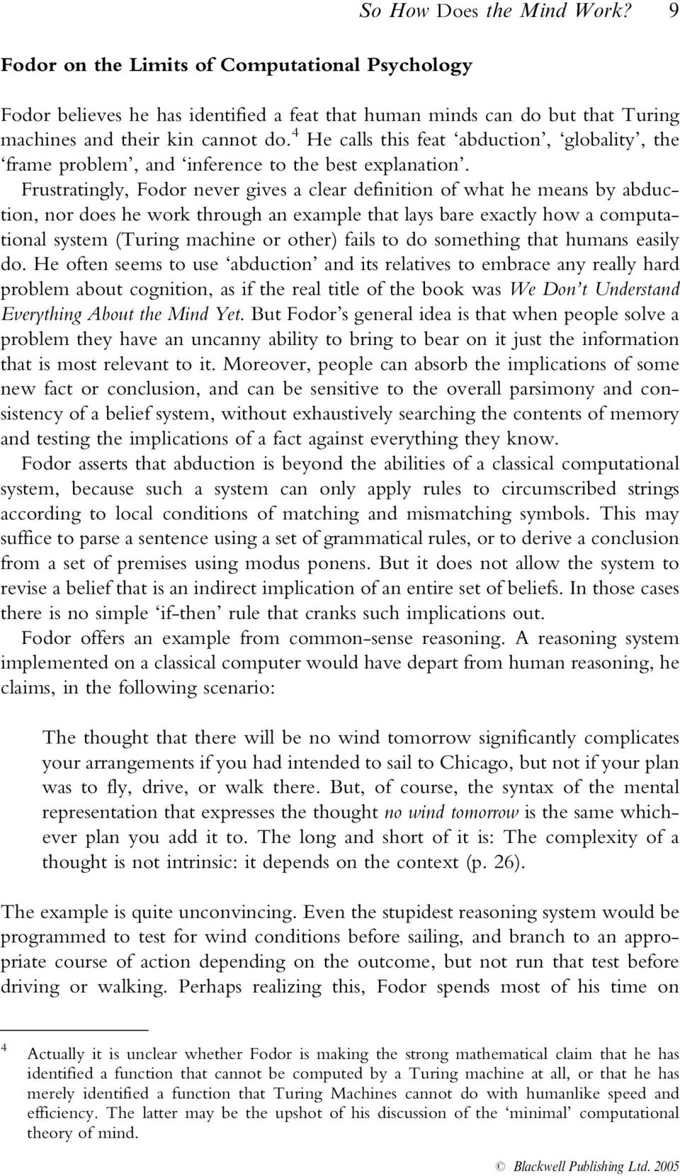 Frustratingly, Fodor never gives a clear definition of what he means by abduction, nor does he work through an example that lays bare exactly how a computational system (Turing machine or other)