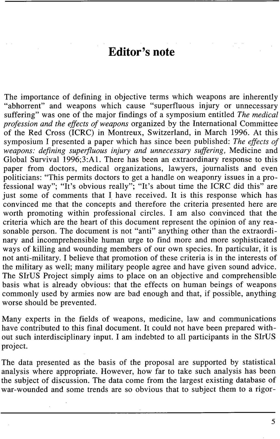 At this symposium I presented a paper which has since been published: The effects of weapons: defining superfluous injury and unnecessary suffering, Medicine and Global Survival 1996;3:Al.