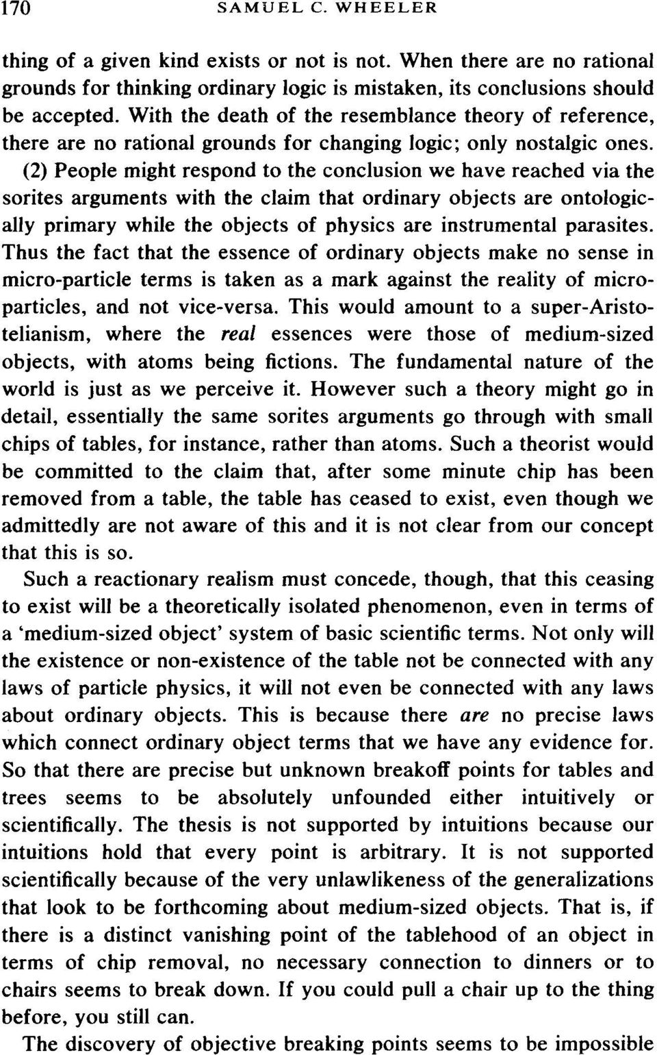 (2) People might respond to the conclusion we have reached via the sorites arguments with the claim that ordinary objects are ontologic ally primary while the objects of physics are instrumental