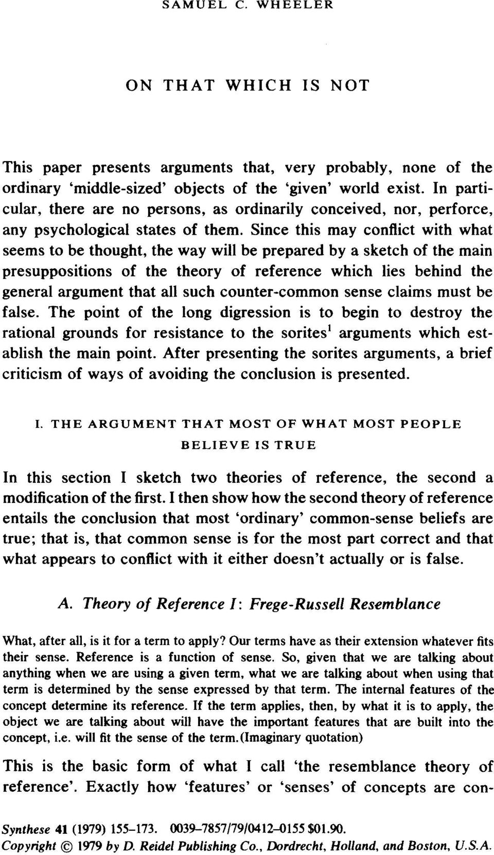Since this may conflict with what seems to be thought, the way will be prepared by a sketch of the main presuppositions of the theory of reference which lies behind the general argument that all such