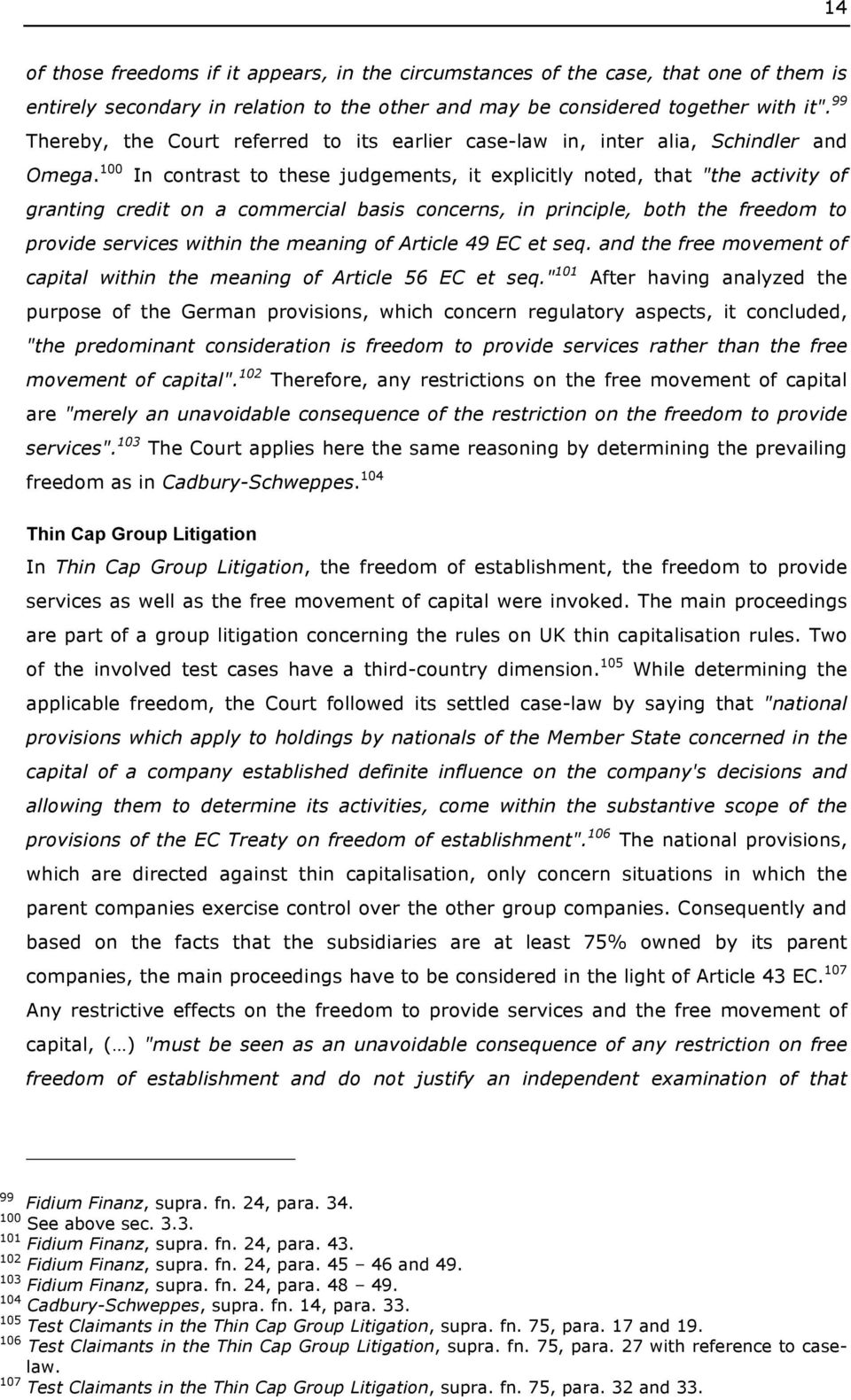 "100 In contrast to these judgements, it explicitly noted, that ""the activity of granting credit on a commercial basis concerns, in principle, both the freedom to provide services within the meaning"