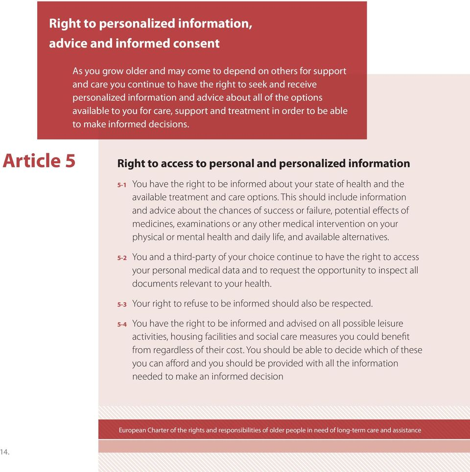 Article 5 Right to access to personal and personalized information 5-1 You have the right to be informed about your state of health and the available treatment and care options.