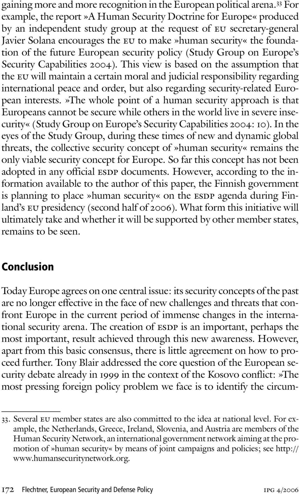 security«the foundation of the future European security policy (Study Group on Europe s Security Capabilities 2004).