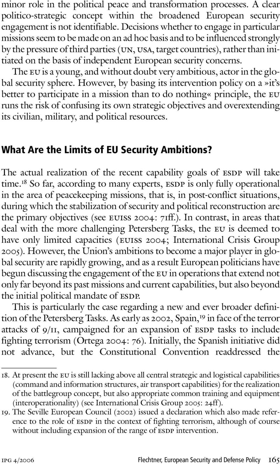 on the basis of independent European security concerns. The eu is a young, and without doubt very ambitious, actor in the global security sphere.