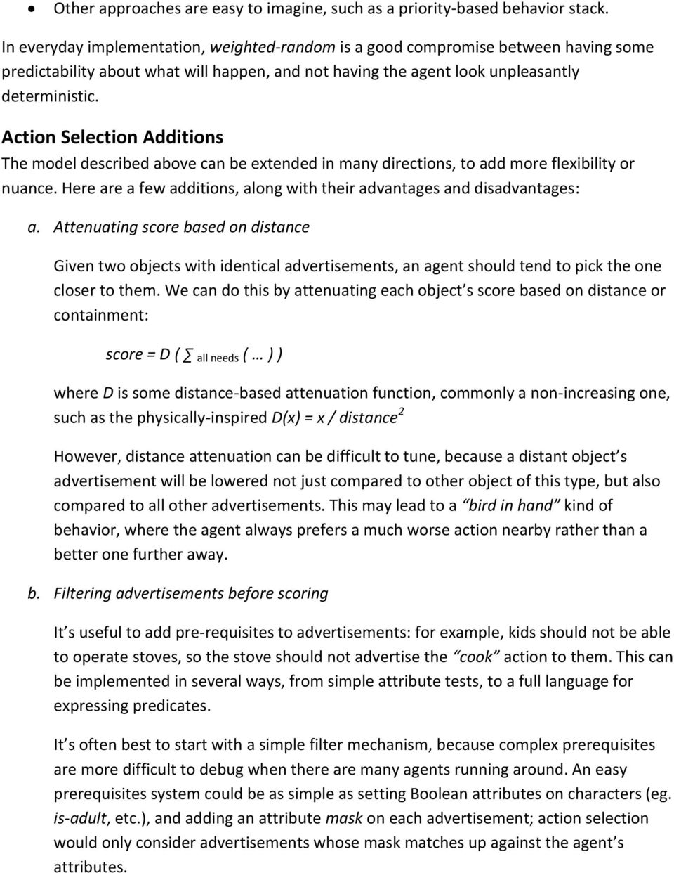 Action Selection Additions The model described above can be extended in many directions, to add more flexibility or nuance. Here are a few additions, along with their advantages and disadvantages: a.