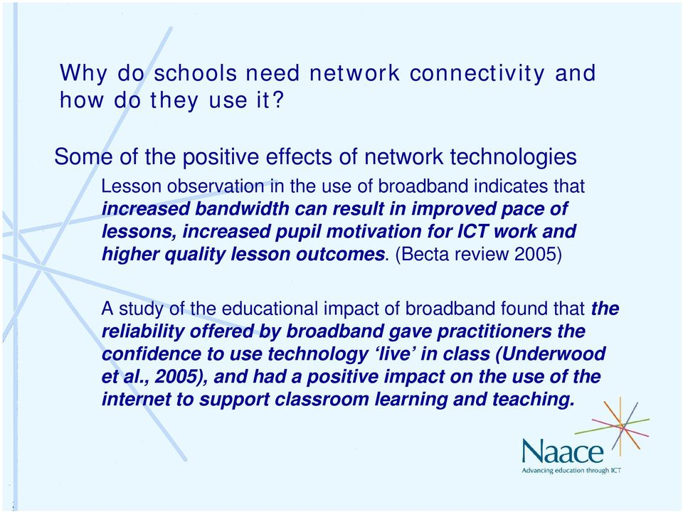 (Becta review 2005) A study of the educational impact of broadband found that the reliability offered by broadband gave practitioners the