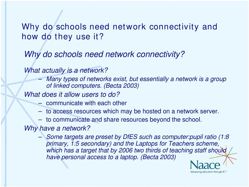 communicate with each other to access resources which may be hosted on a network server. to communicate and share resources beyond the school.