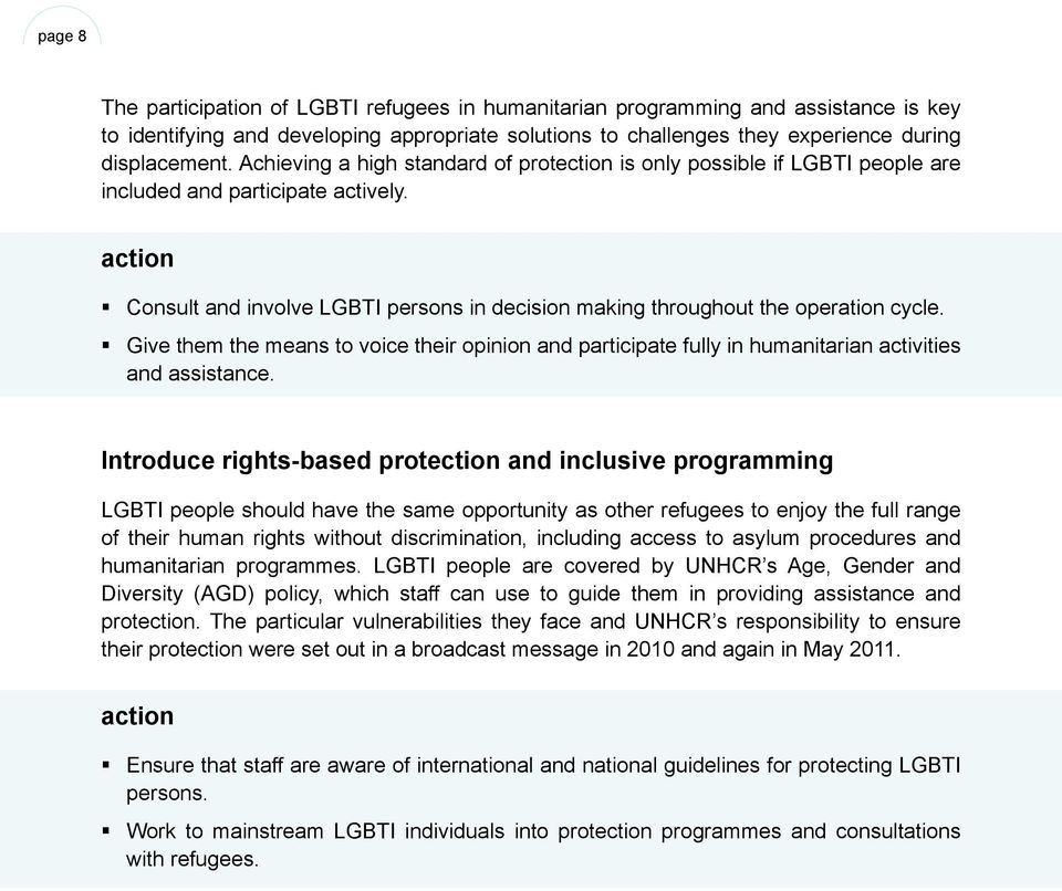 action Consult and involve LGBTI persons in decision making throughout the operation cycle. Give them the means to voice their opinion and participate fully in humanitarian activities and assistance.