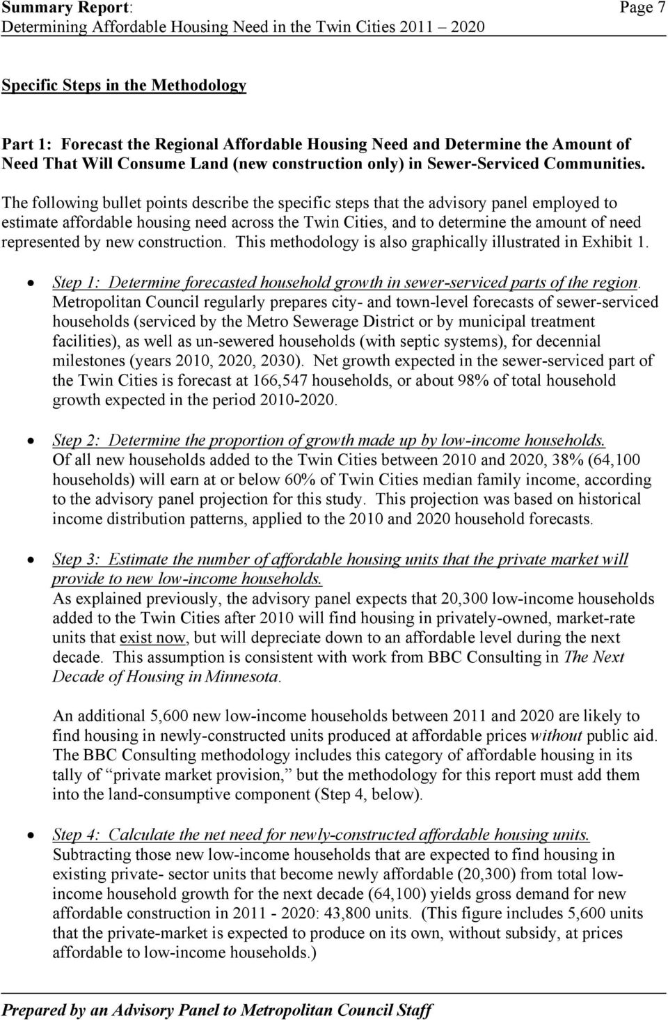 The following bullet points describe the specific steps that the advisory panel employed to estimate affordable housing need across the Twin Cities, and to determine the amount of need represented by