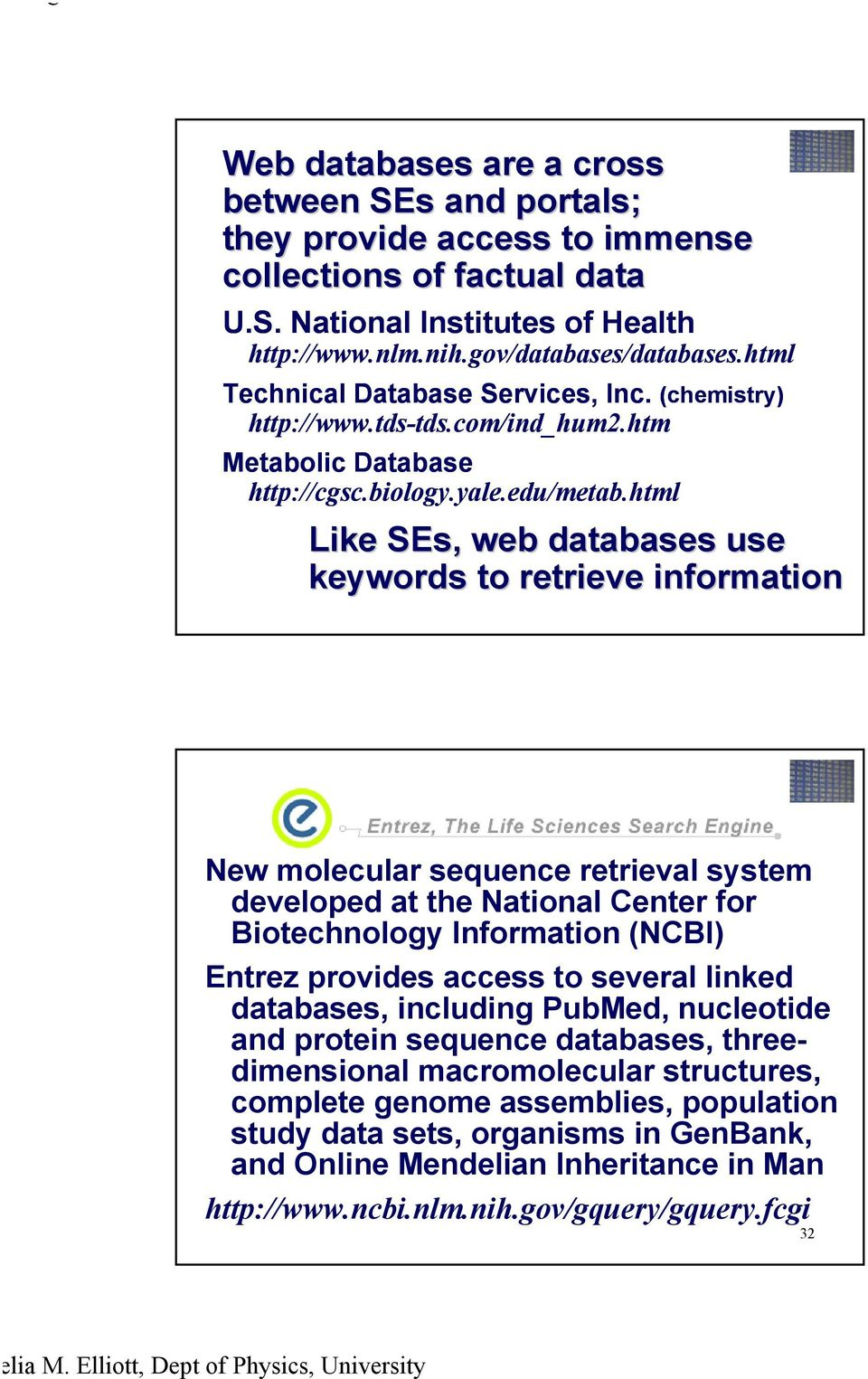 html Like SEs,, web databases use keywords to retrieve information New molecular sequence retrieval system developed at the National Center for Biotechnology Information (NCBI) Entrez provides access
