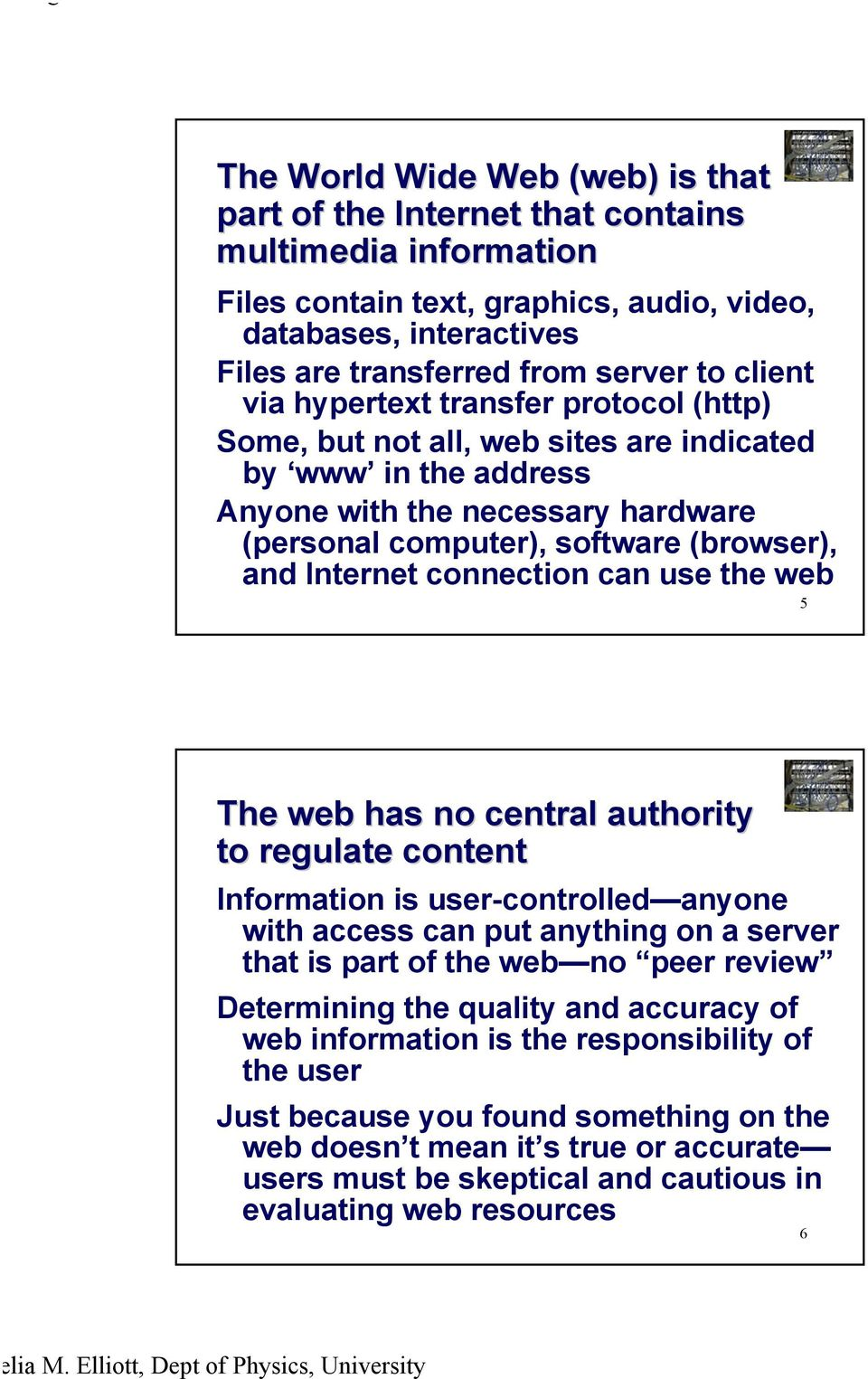 connection can use the web 5 The web has no central authority to regulate content Information is user-controlled anyone with access can put anything on a server that is part of the web no peer review