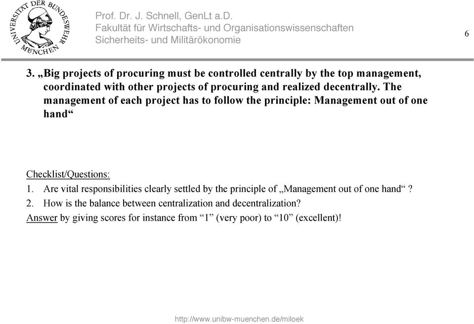The management of each project has to follow the principle: Management out of one hand Checklist/Questions: 1.