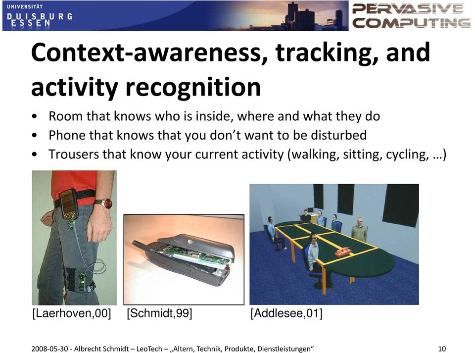 know your current activity (walking, sitting, cycling, ) [Laerhoven,00] [Schmidt,99]