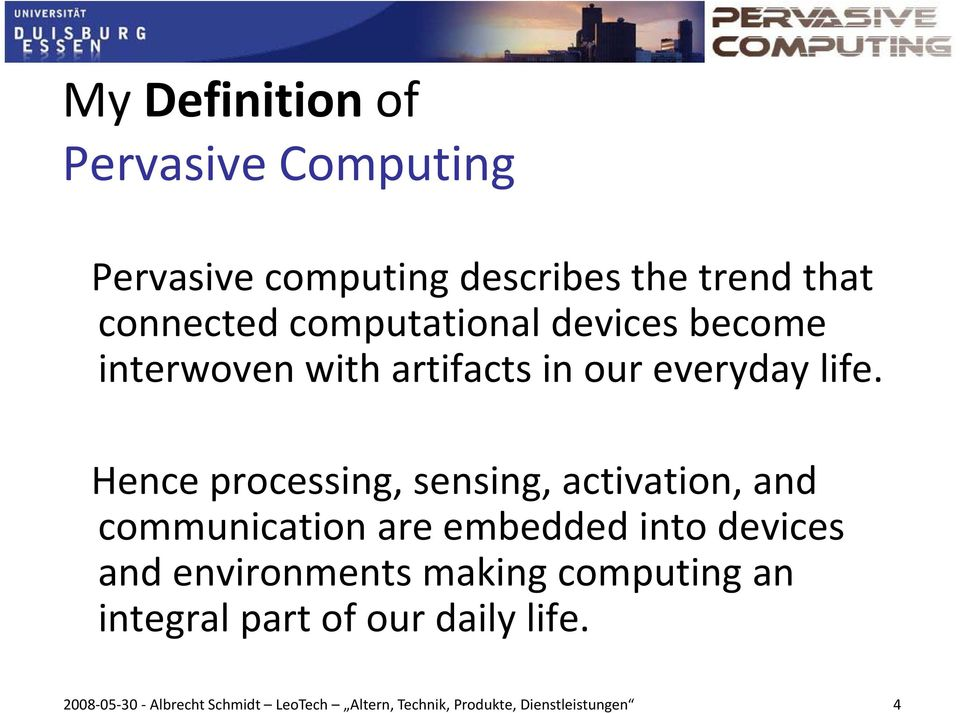 Hence processing, sensing, activation, and communication are embedded into devices and environments