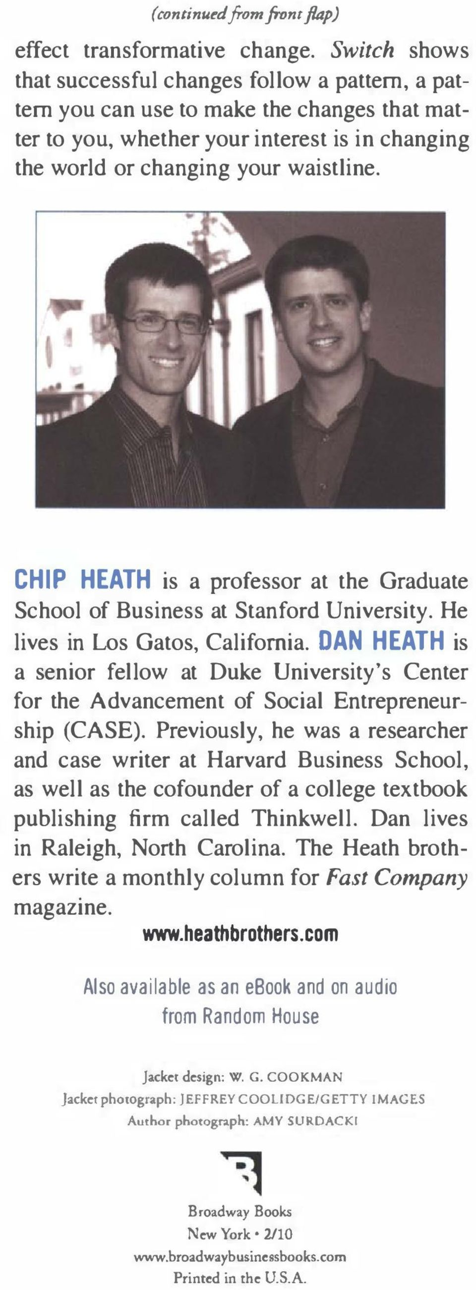 CHIP HEATH is a professor at the Graduate School of Business at Stanford University. He lives in Los Gatos, California.