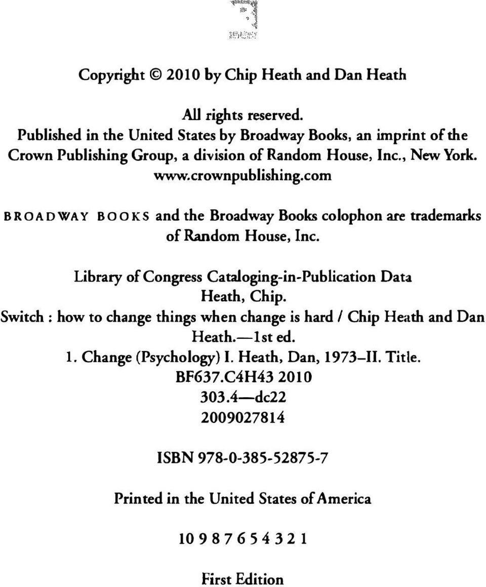 com BROADWAY BOOKS and the Broadway Books colophon are trademarks of Random House, Inc. Library of Congress Cataloging-in-Publication Data Heath, Chip.