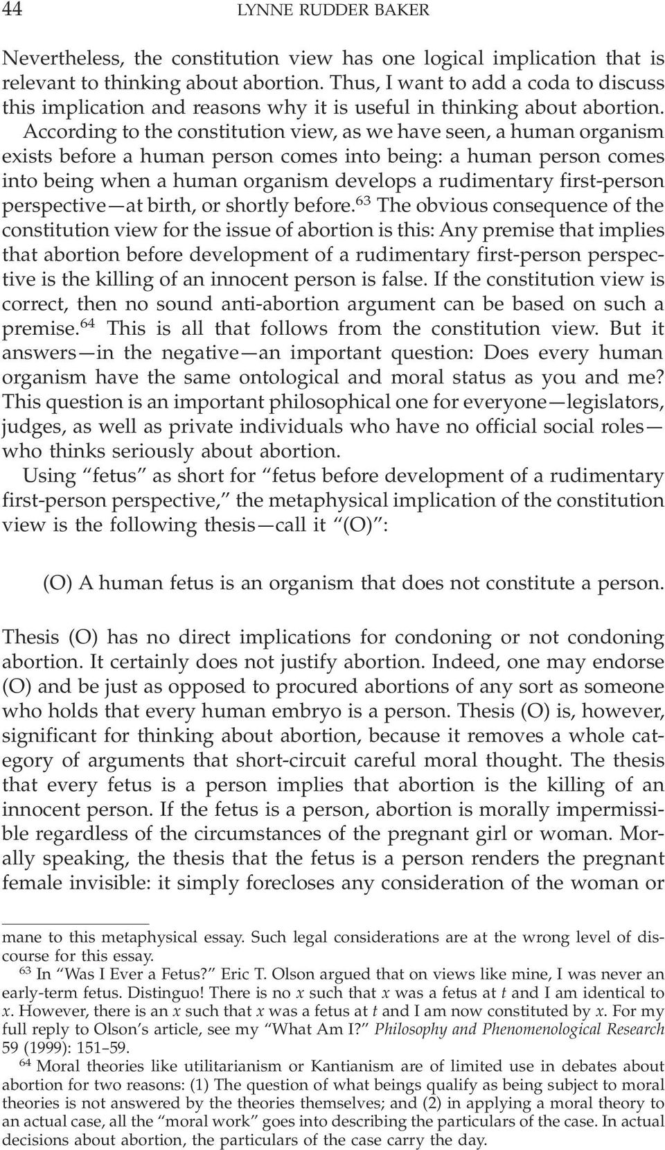 According to the constitution view, as we have seen, a human organism exists before a human person comes into being: a human person comes into being when a human organism develops a rudimentary
