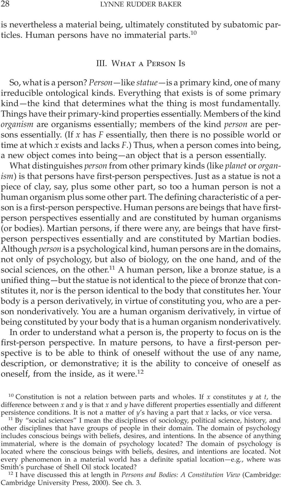 Things have their primary-kind properties essentially. Members of the kind organism are organisms essentially; members of the kind person are persons essentially.