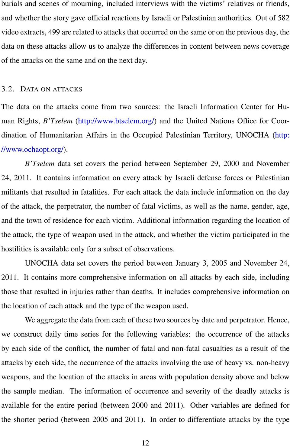 of the attacks on the same and on the next day. 3.2. DATA ON ATTACKS The data on the attacks come from two sources: the Israeli Information Center for Human Rights, B Tselem (http://www.btselem.