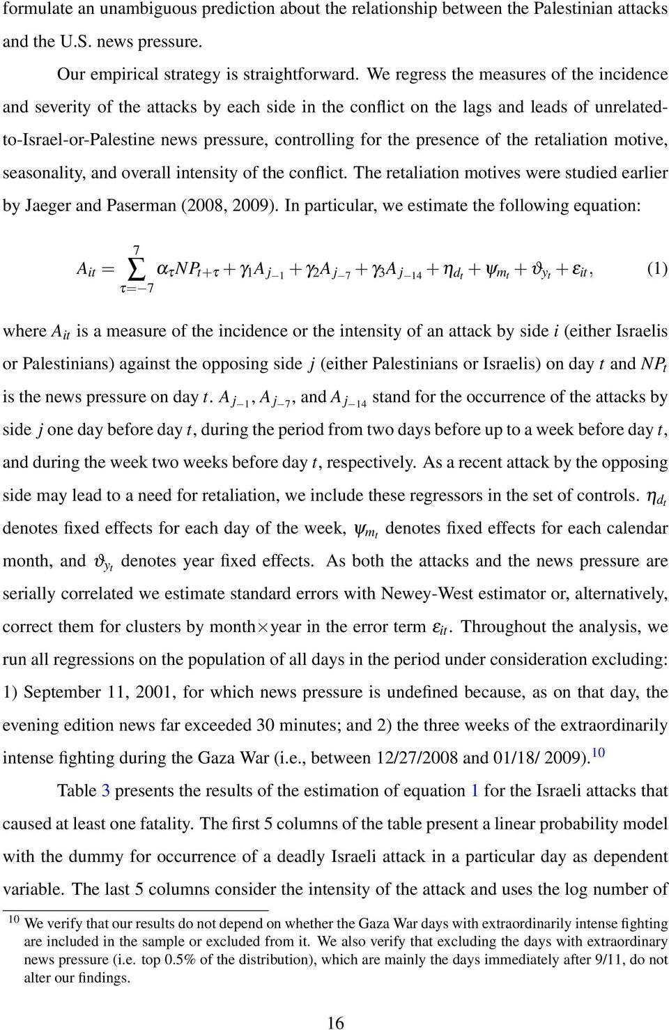 of the retaliation motive, seasonality, and overall intensity of the conflict. The retaliation motives were studied earlier by Jaeger and Paserman (2008, 2009).
