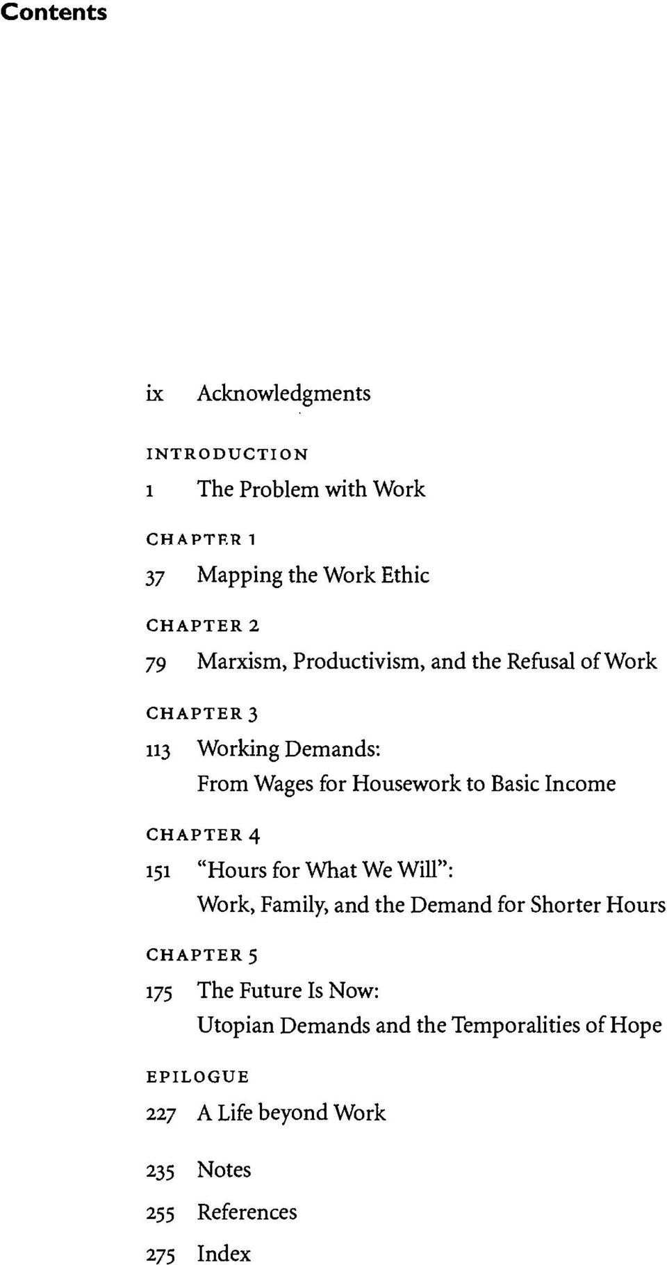 "Income CHAPTER 4 151 ""Hours for What We Will"": Work, Family, and the Demand for Shorter Hours CHAPTER 5 175 The"