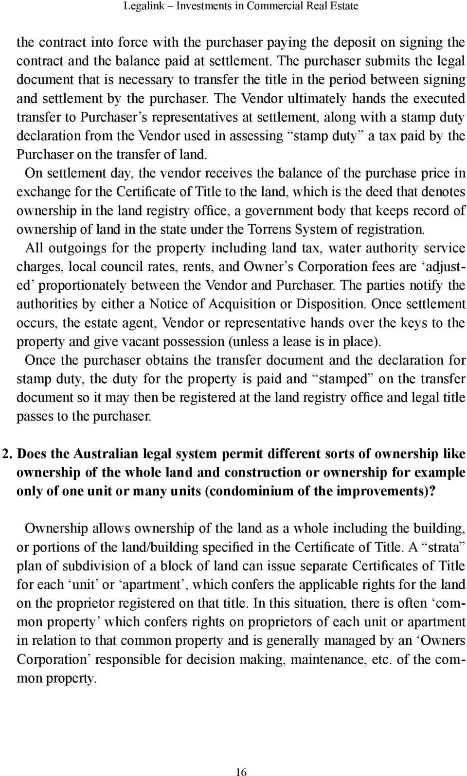 The Vendor ultimately hands the executed transfer to Purchaser s representatives at settlement, along with a stamp duty declaration from the Vendor used in assessing stamp duty a tax paid by the