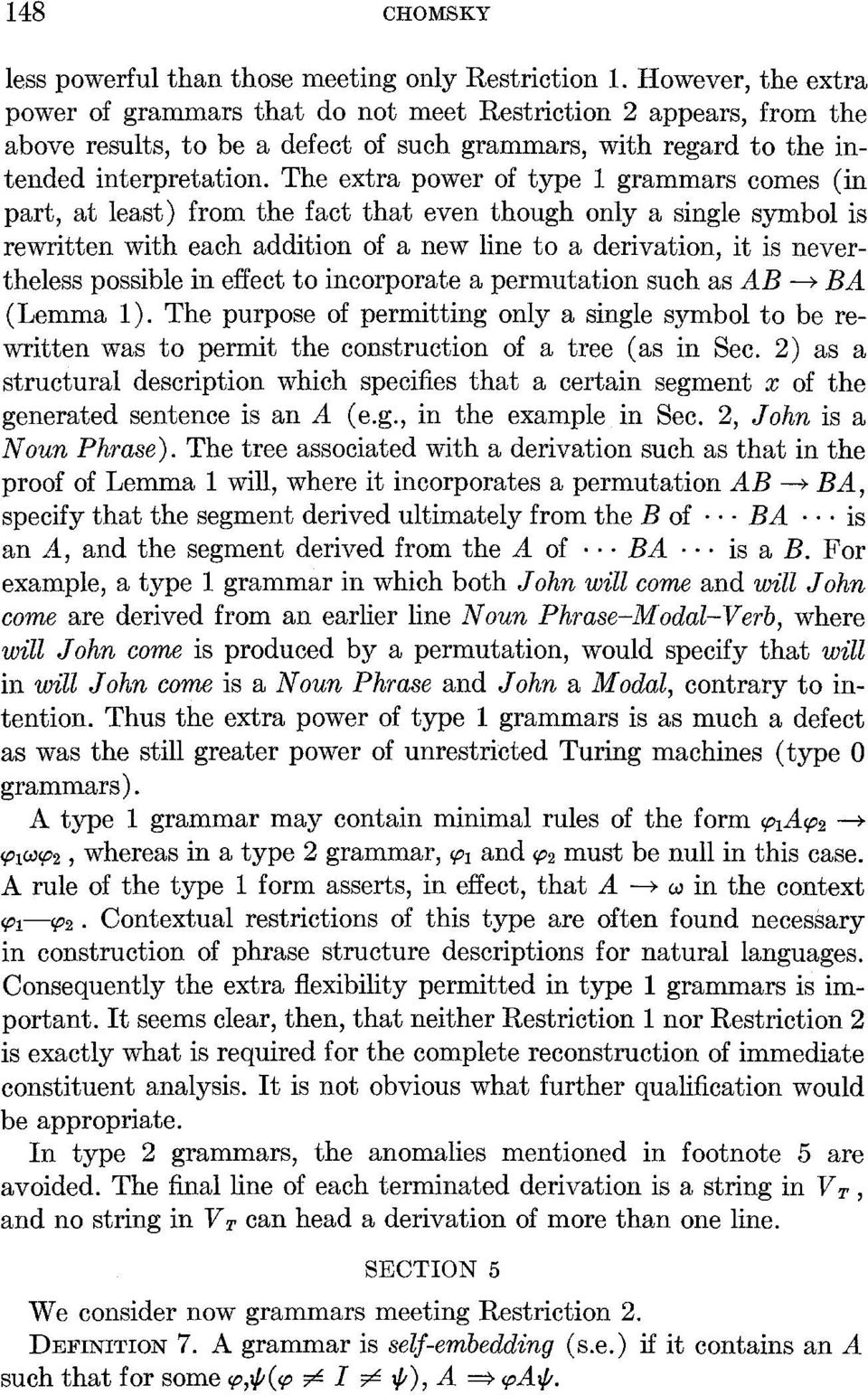 The extra power of type 1 grammars comes (in part, at least) from the fact that even though only a single symbol is rewritten with each addition of a new line to a derivation, it is nevertheless