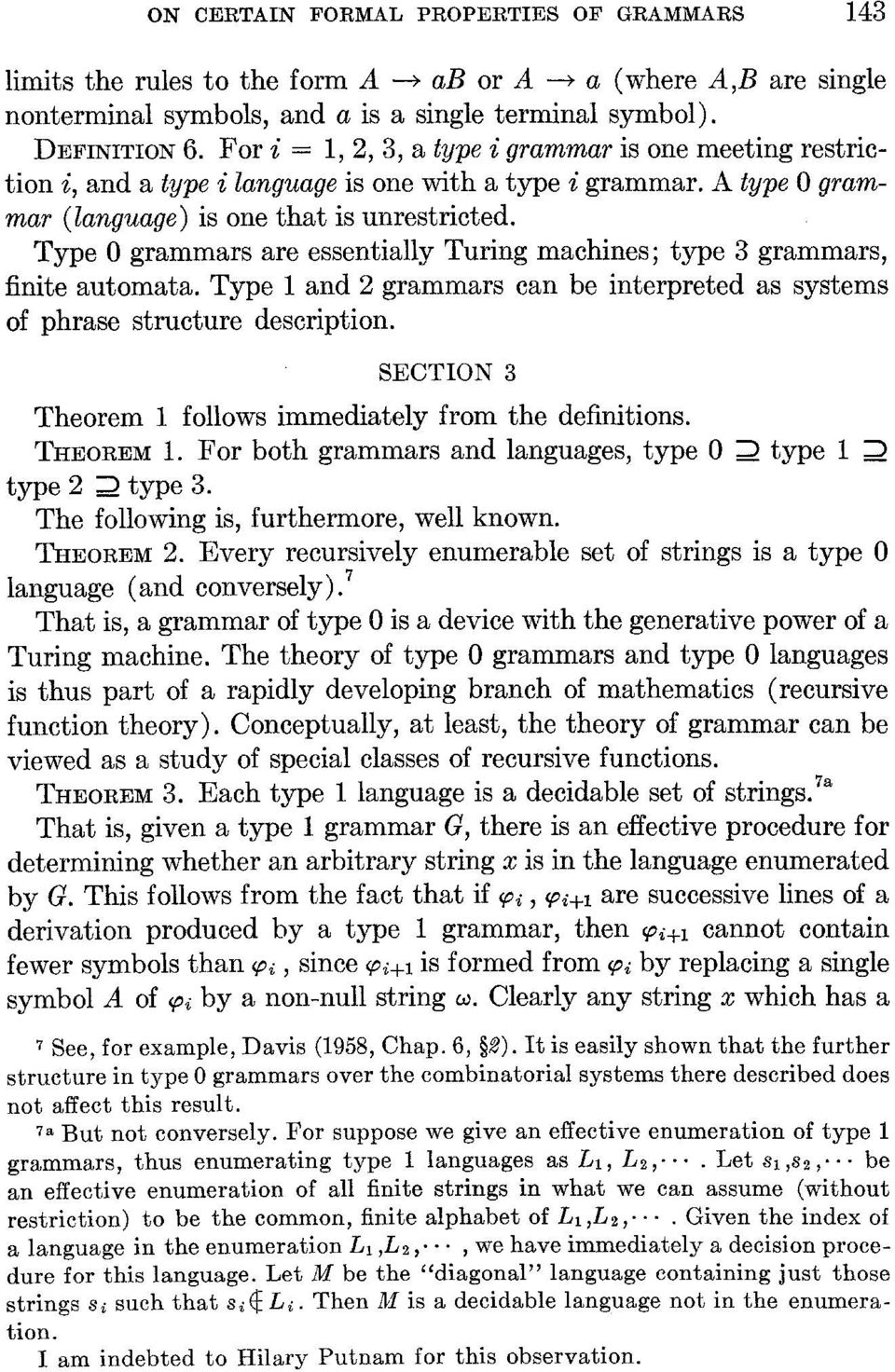 Type 0 grammars are essentially Turing machines; type 3 grammars, finite automata. Type 1 and 2 grammars can be interpreted as systems of phrase structure description.