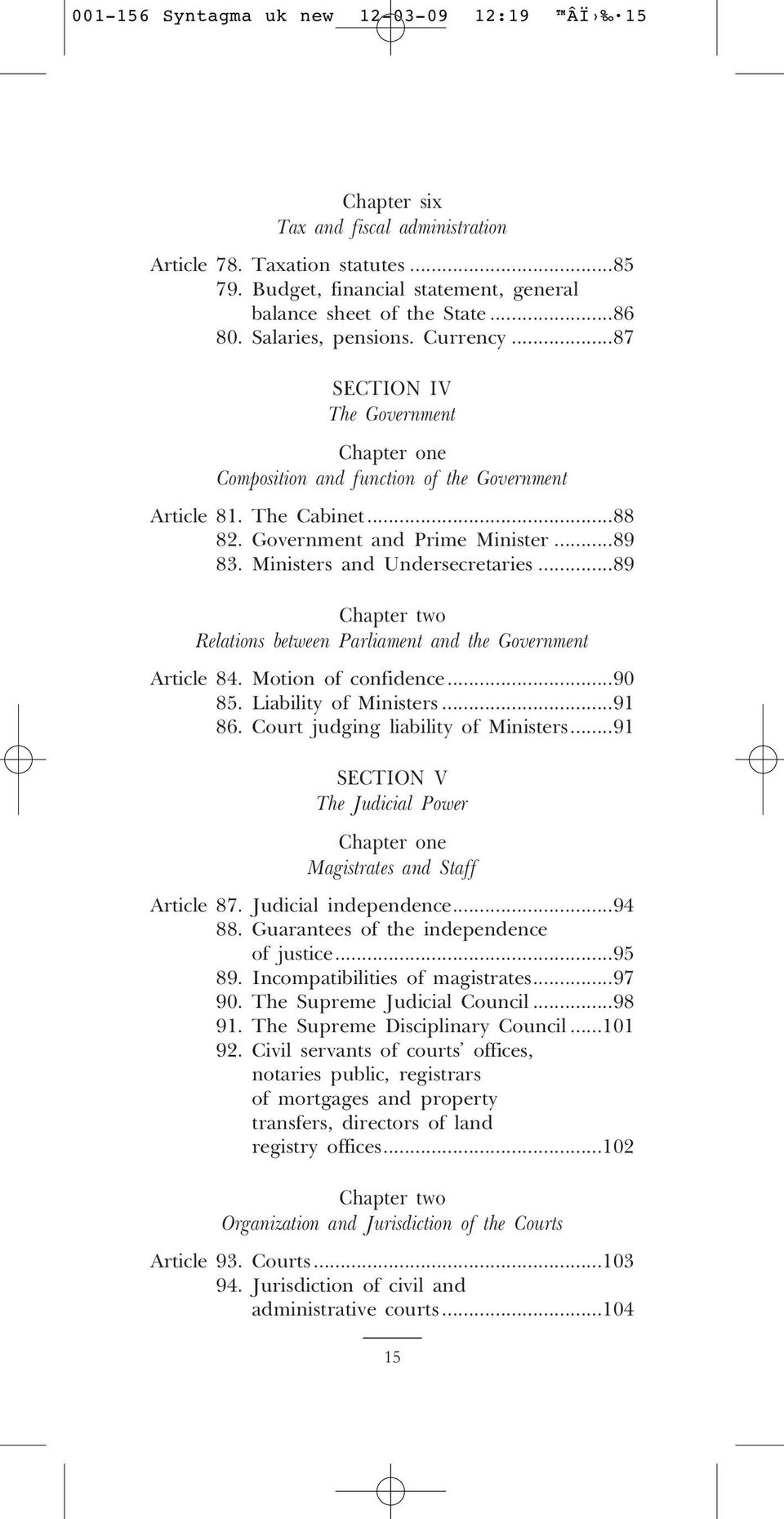 Ministers and Undersecretaries...89 Chapter two Relations between Parliament and the Government Article 84. Motion of confidence...90 85. Liability of Ministers...91 86.