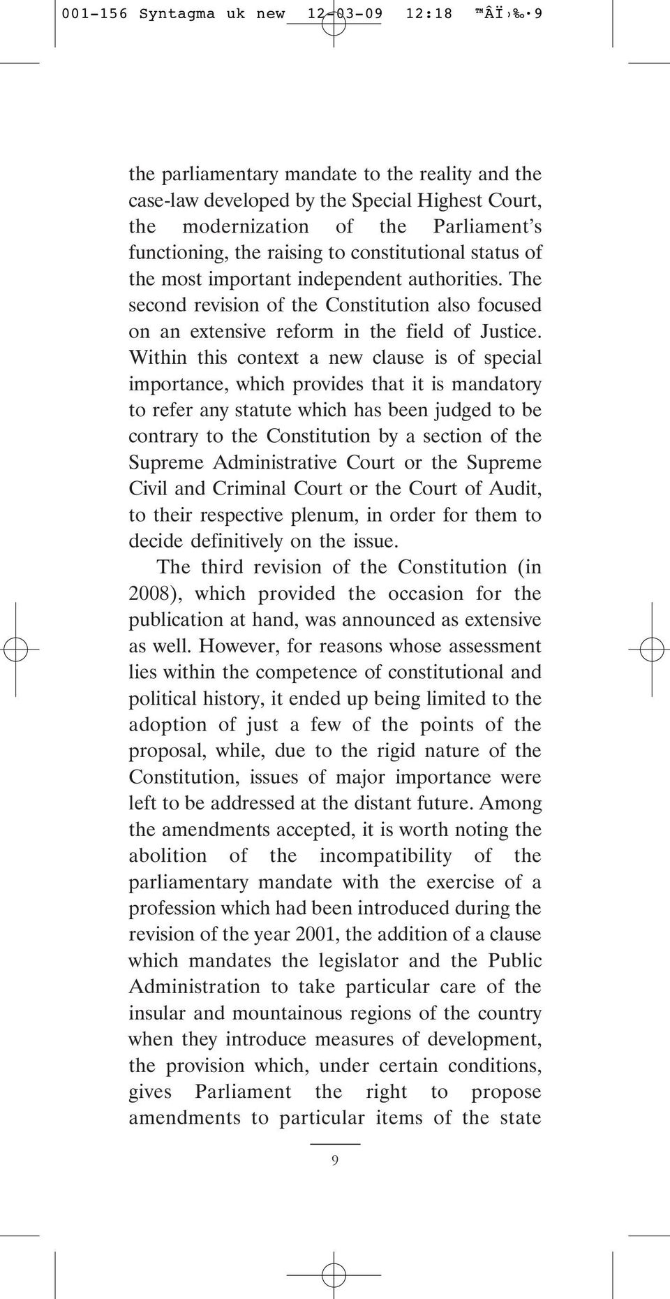 Within this context a new clause is of special importance, which provides that it is mandatory to refer any statute which has been judged to be contrary to the Constitution by a section of the