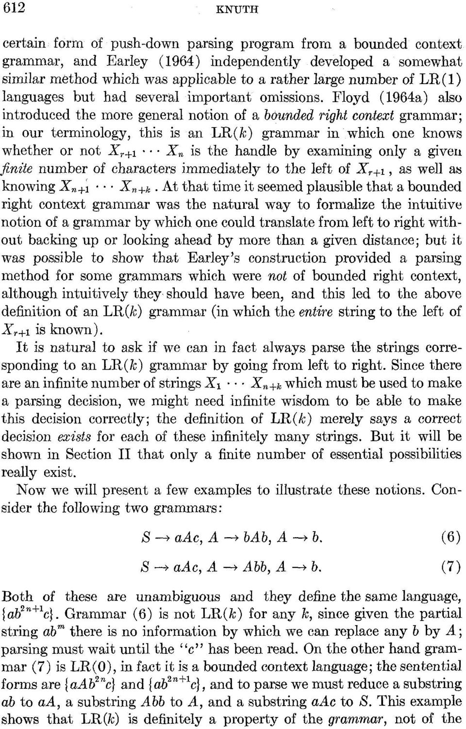 Floyd (1964a) also introduced the more general notion of a bounded right context grammar; in our terminology, this is an LR(k) grammar in which one knows whether or not Xr+1.