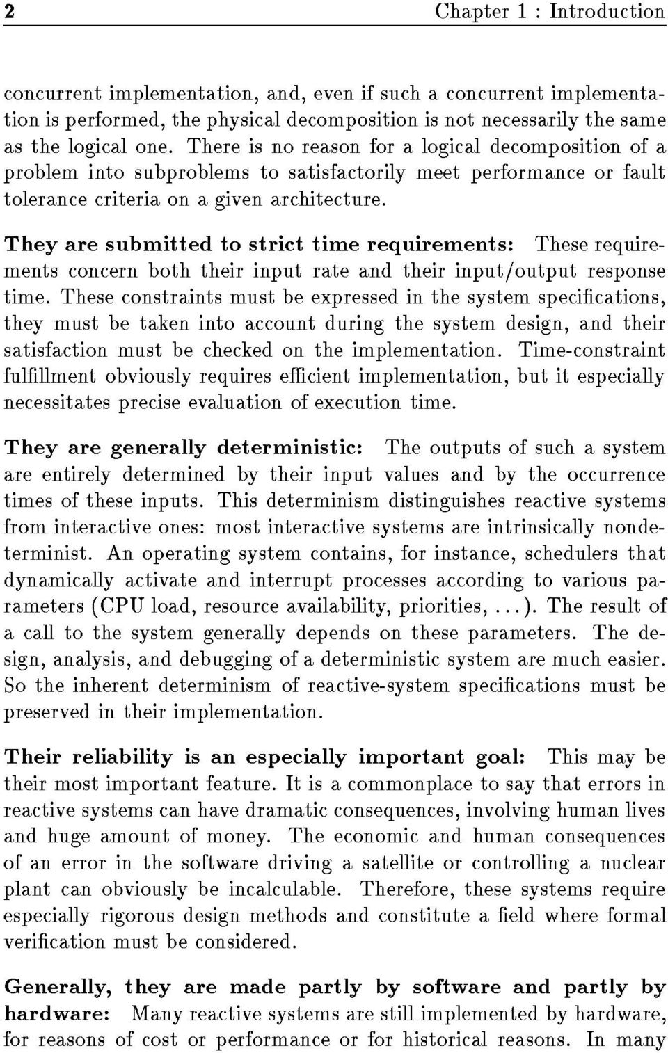 Theyaresubmittedtostricttimerequirements:Theserequirementsconcernboththeirinputrateandtheirinput/outputresponse time.