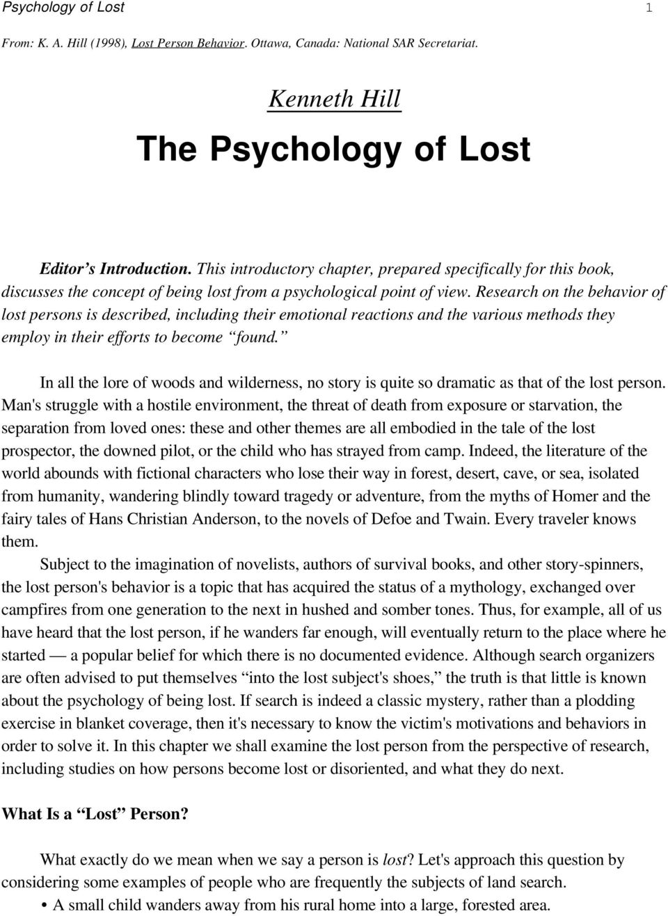 Research on the behavior of lost persons is described, including their emotional reactions and the various methods they employ in their efforts to become found.