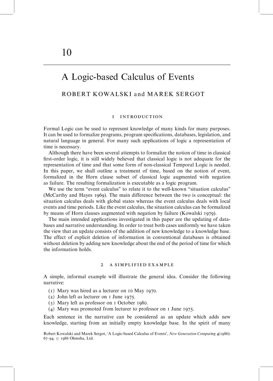 Although there have been several attempts to formalize the notion of time in classical first-order logic, it is still widely believed that classical logic is not adequate for the representation of