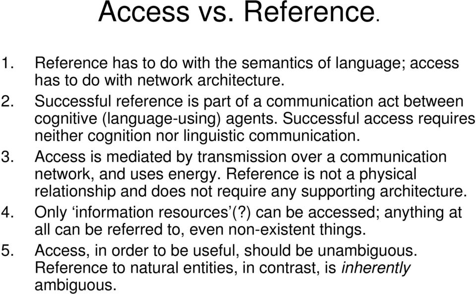 Access is mediated by transmission over a communication network, and uses energy. Reference is not a physical relationship and does not require any supporting architecture. 4.