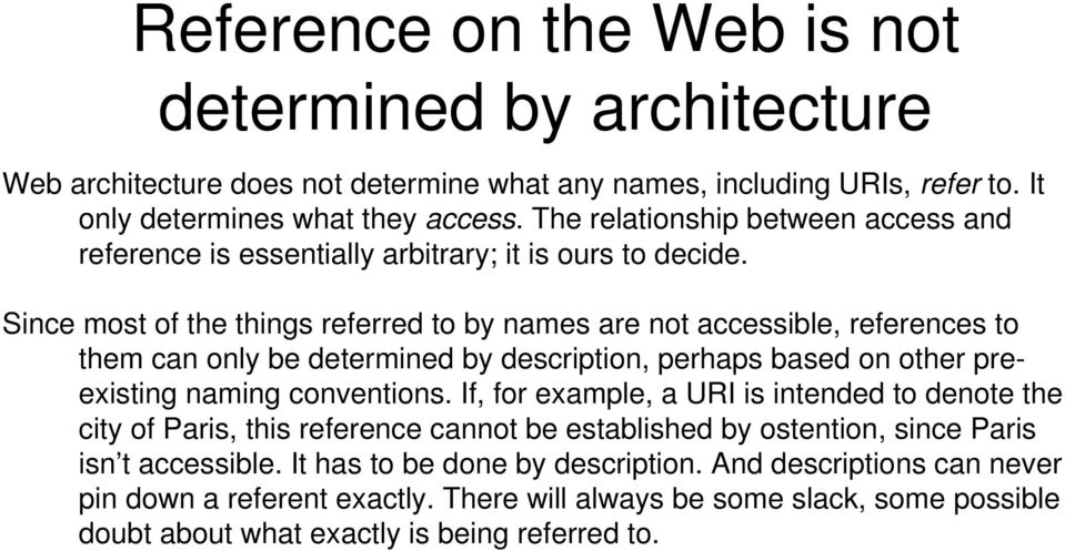 Since most of the things referred to by names are not accessible, references to them can only be determined by description, perhaps based on other preexisting naming conventions.
