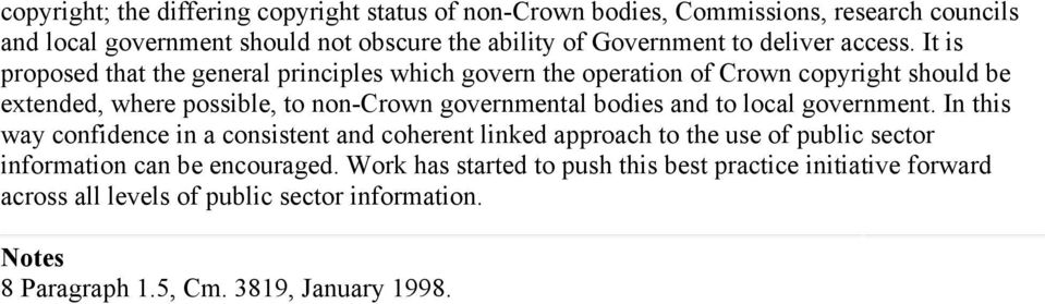 It is proposed that the general principles which govern the operation of Crown copyright should be extended, where possible, to non-crown governmental bodies and