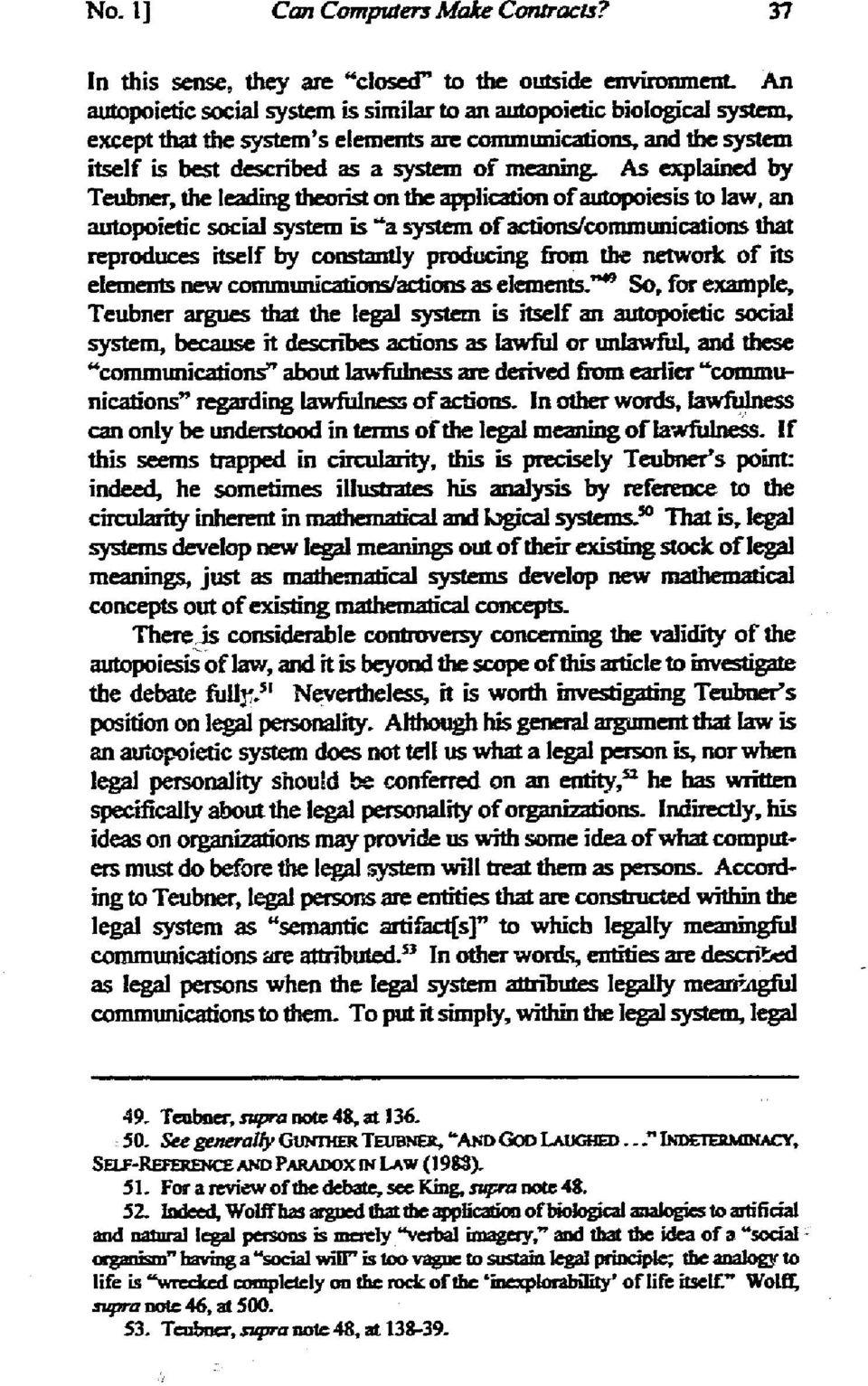"As explained by Teubner, the leading theorist on the application of autopoiesis to law, an autopoietic social system is ""a system of actions/communications that reproduces itself by constantly ~ from"