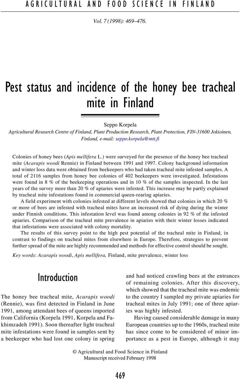 e-mail: seppo.korpela@mtt.fi Colonies of honey bees (Apis mellifera L.) were surveyed for the presence of the honey bee tracheal mite (Acarapis woodi Rennie) in Finland between 1991 and 1997.