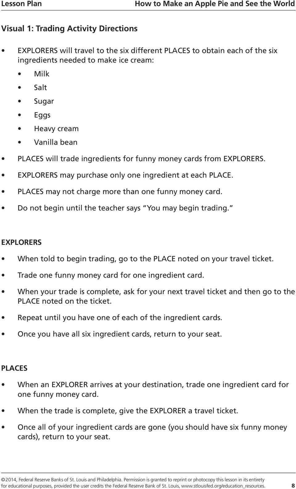 Do not begin until the teacher says You may begin trading. EXPLORERS When told to begin trading, go to the PLACE noted on your travel ticket. Trade one funny money card for one ingredient card.