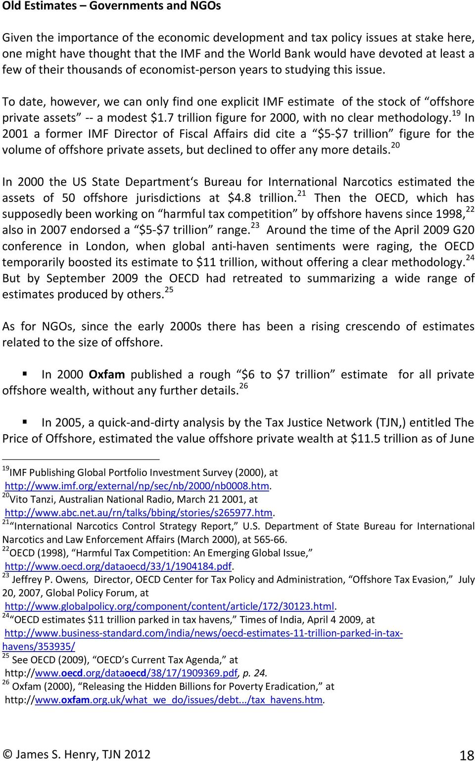 7trillionfigurefor2000,withnoclearmethodology. 19 In 2001 a former IMF Director of Fiscal Affairs did cite a 5S7 trillion figure for the volumeofoffshoreprivateassets,butdeclinedtoofferanymoredetails.