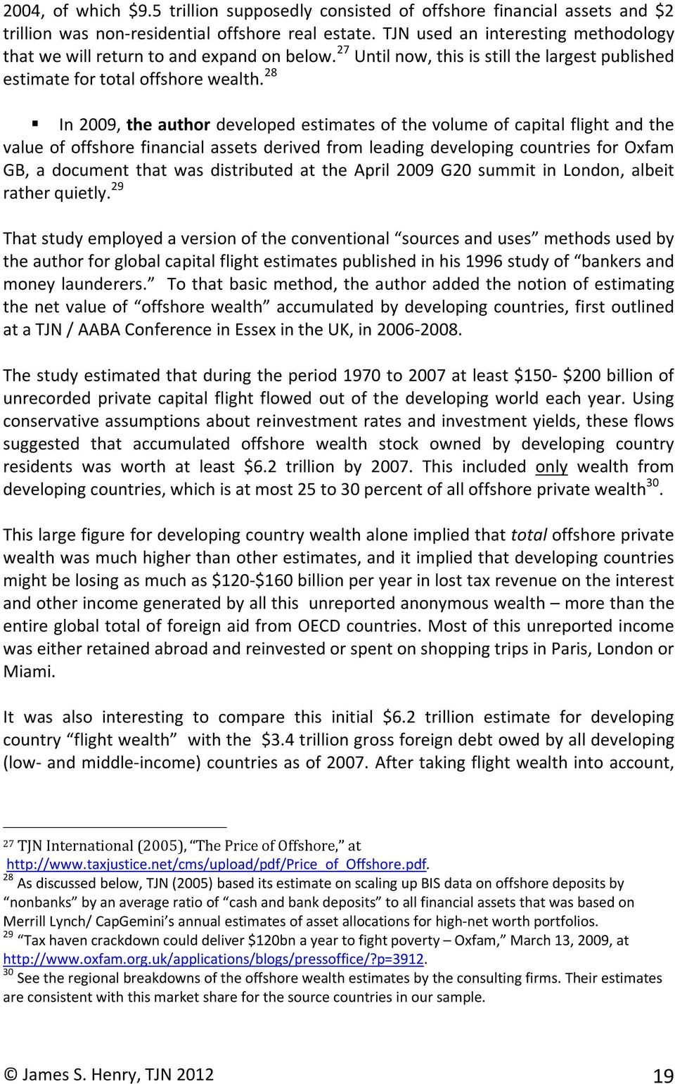 28 In2009,theauthordevelopedestimatesofthevolumeofcapitalflightandthe valueofoffshorefinancialassetsderivedfromleadingdevelopingcountriesforoxfam GB, a document that was distributed at the April 2009
