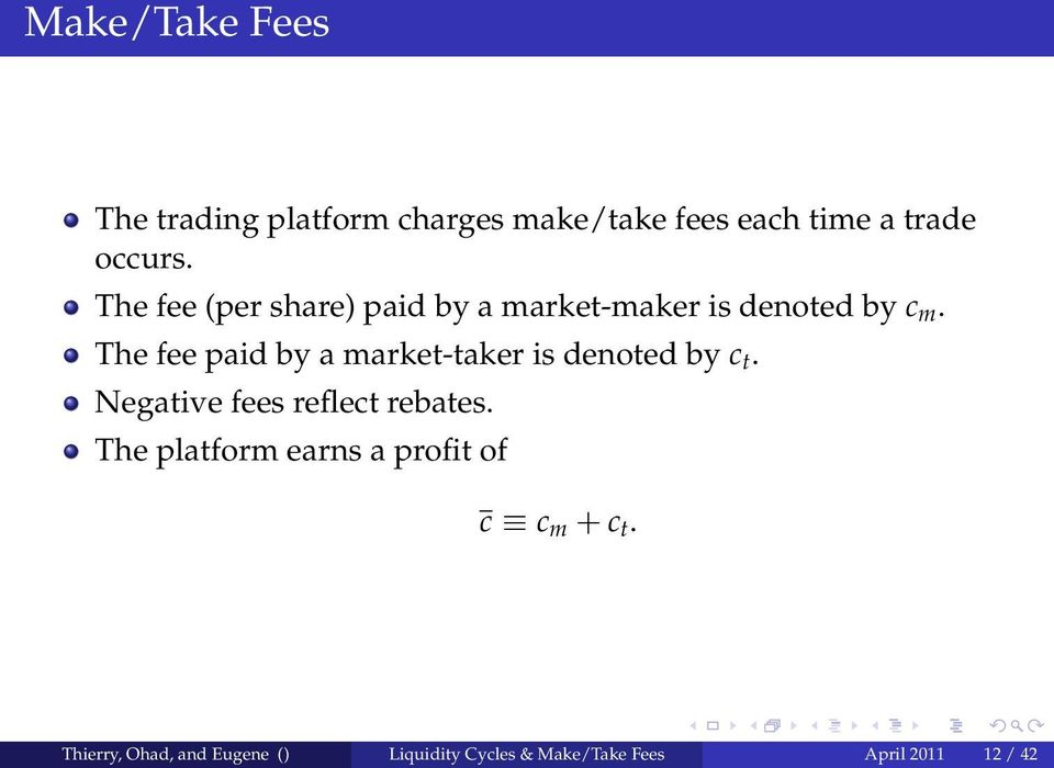 The fee paid by a market-taker is denoted by c t. Negative fees reflect rebates.