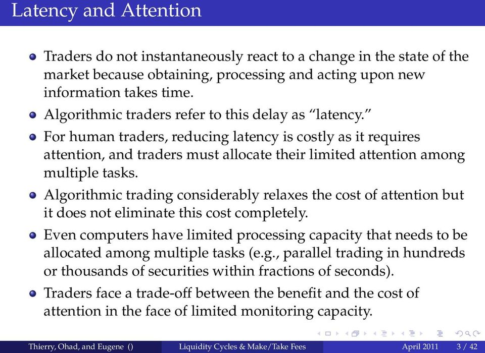 Algorithmic trading considerably relaxes the cost of attention but it does not eliminate this cost completely.