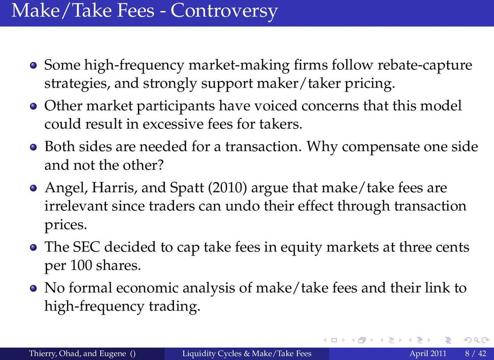 Why compensate one side and not the other? Angel, Harris, and Spatt (2010) argue that make/take fees are irrelevant since traders can undo their effect through transaction prices.